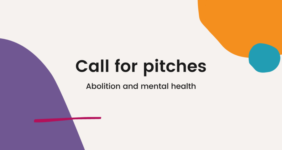 """Text reading """"call for pitches: abolition and mental health"""" on a beige background with purple, pink, orange and blue abstract shapes"""